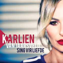 Karlien van Jaarsveld - Sing vir liefde